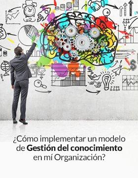 ¿Cómo implementar un modelo de Gestión del conocimiento en mí Organización?
